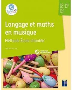 Langage et maths en musique – Méthode École chantée – GS-CP-CE1 (+ CD Rom) – Alice DORMOY